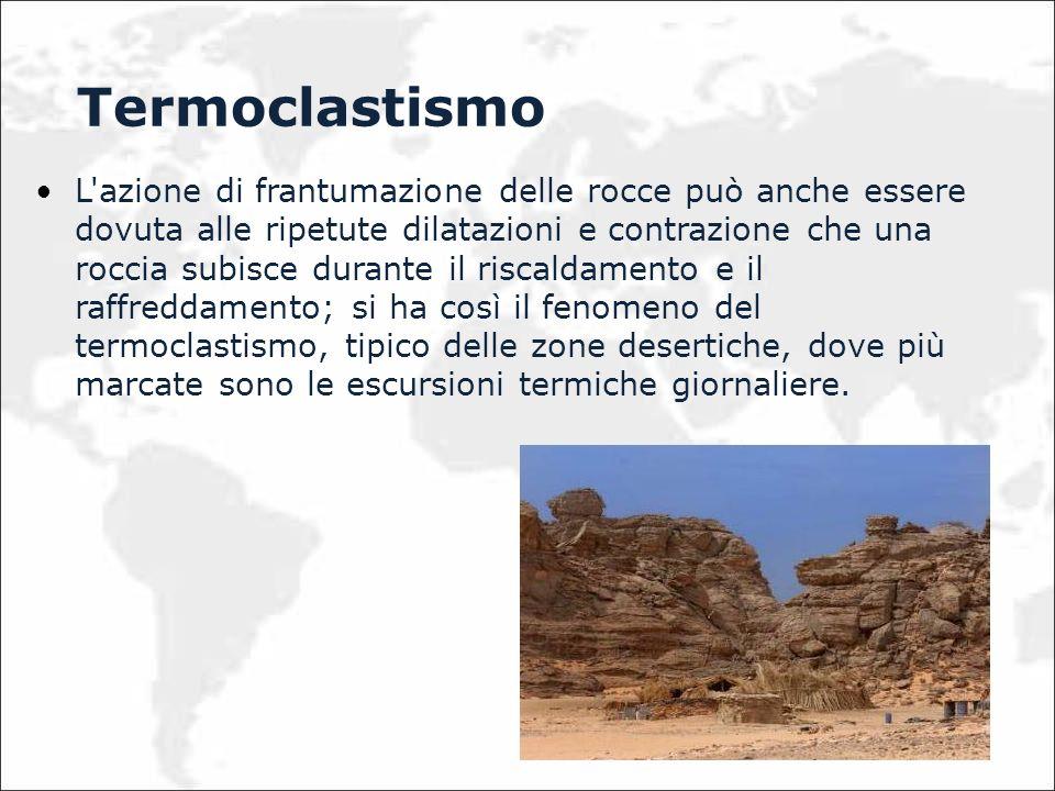 L'azione di frantumazione delle rocce può anche essere dovuta alle ripetute dilatazioni e contrazione che una roccia subisce durante il riscaldamento