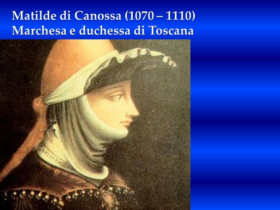 Matilde di Canossa (1070 – 1110) Marchesa e duchessa di Toscana