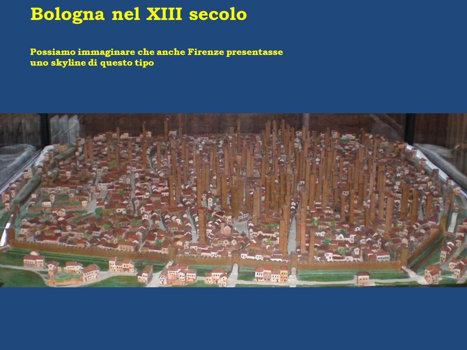 Bologna nel XIII secolo Possiamo immaginare che anche Firenze presentasse uno skyline di questo tipo