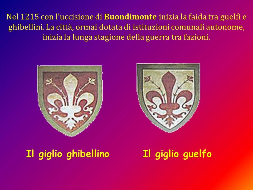 Il giglio guelfoIl giglio ghibellino Nel 1215 con luccisione di Buondimonte inizia la faida tra guelfi e ghibellini. La città, ormai dotata di istituz