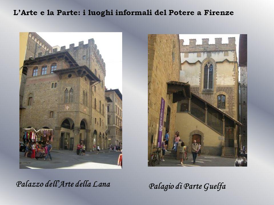 Palazzo dellArte della Lana LArte e la Parte: i luoghi informali del Potere a Firenze Palagio di Parte Guelfa