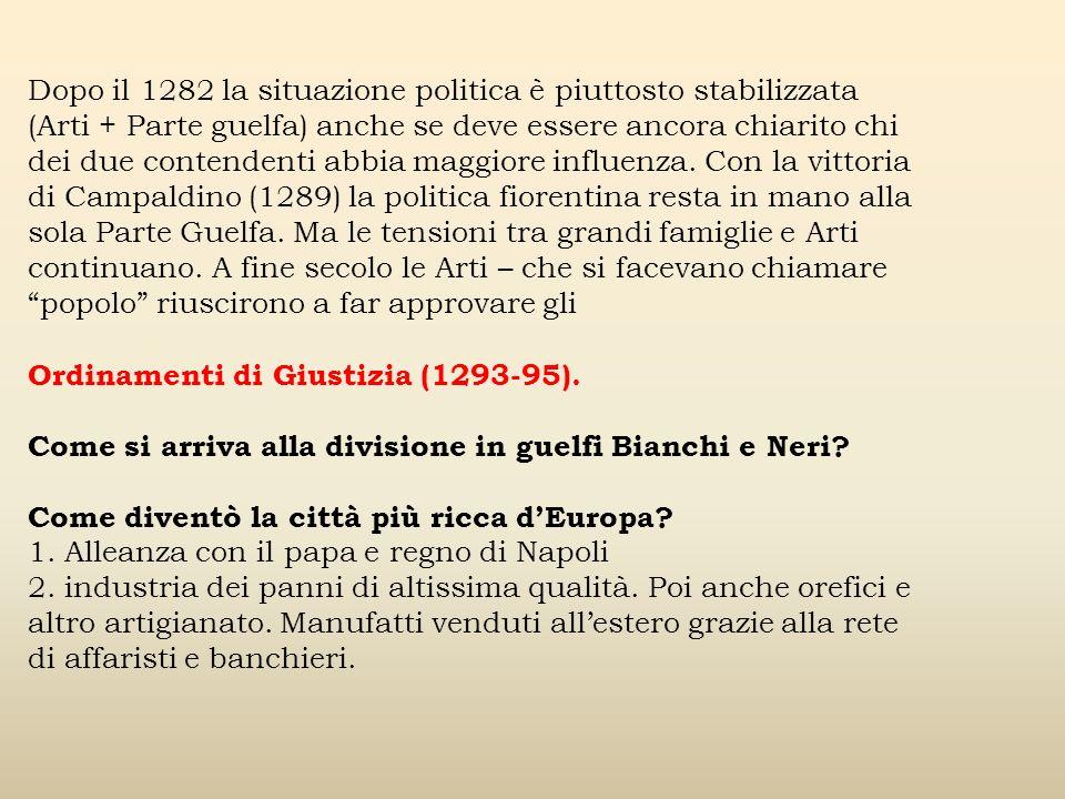 Dopo il 1282 la situazione politica è piuttosto stabilizzata (Arti + Parte guelfa) anche se deve essere ancora chiarito chi dei due contendenti abbia