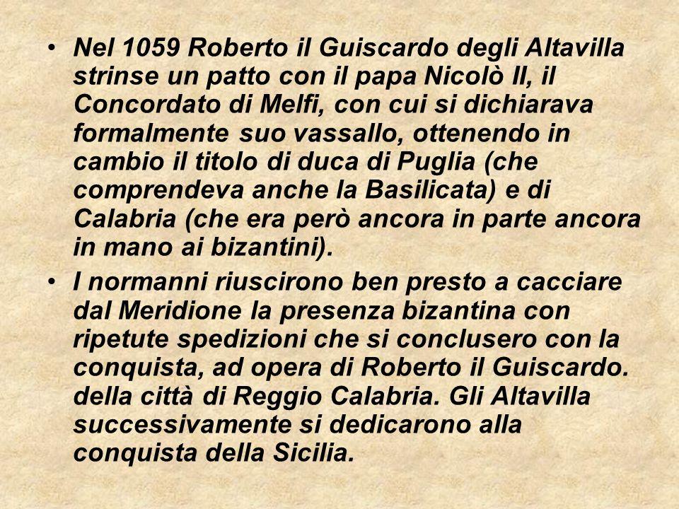 Nel 1059 Roberto il Guiscardo degli Altavilla strinse un patto con il papa Nicolò II, il Concordato di Melfi, con cui si dichiarava formalmente suo va