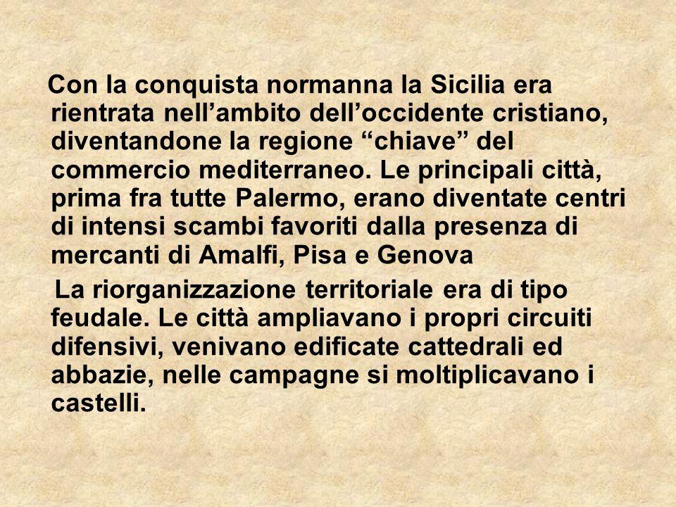 Con la conquista normanna la Sicilia era rientrata nellambito delloccidente cristiano, diventandone la regione chiave del commercio mediterraneo. Le p
