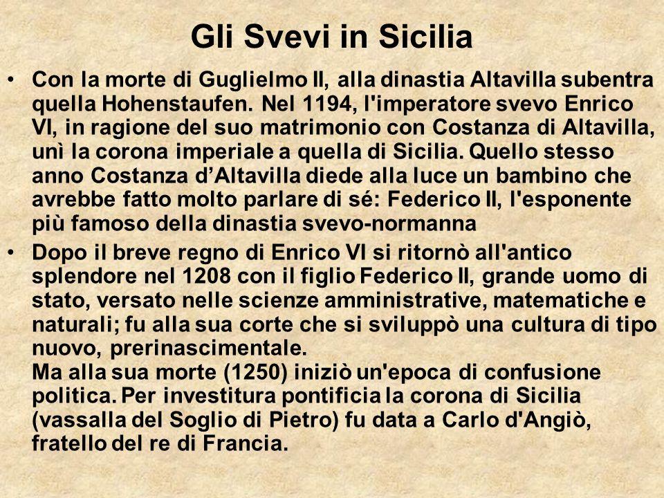 Gli Svevi in Sicilia Con la morte di Guglielmo II, alla dinastia Altavilla subentra quella Hohenstaufen. Nel 1194, l'imperatore svevo Enrico VI, in ra