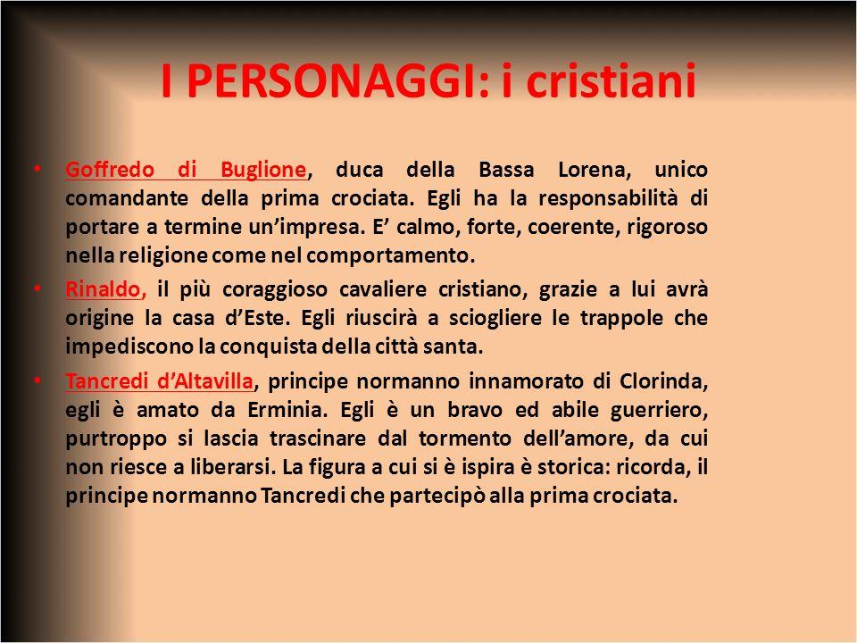 I PERSONAGGI: i cristiani Goffredo di Buglione, duca della Bassa Lorena, unico comandante della prima crociata. Egli ha la responsabilità di portare a