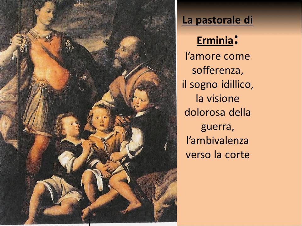 La pastorale di Erminia : lamore come sofferenza, il sogno idillico, la visione dolorosa della guerra, lambivalenza verso la corte