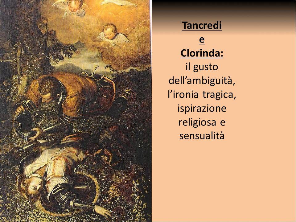 Tancredi e Clorinda: il gusto dellambiguità, lironia tragica, ispirazione religiosa e sensualità