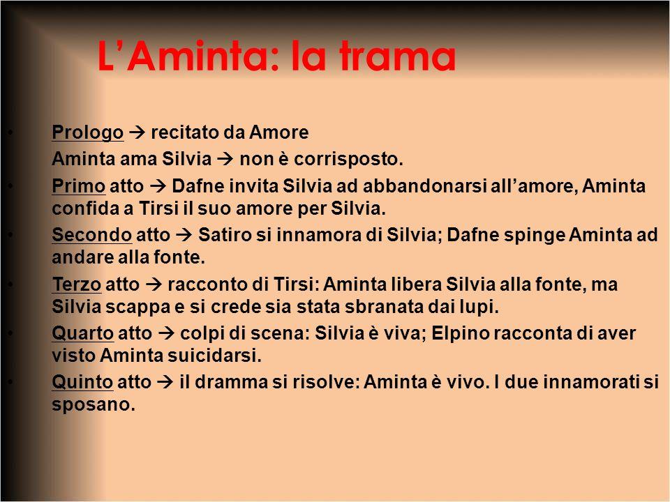 LAminta: la trama Prologo recitato da Amore Aminta ama Silvia non è corrisposto. Primo atto Dafne invita Silvia ad abbandonarsi all amore, Aminta conf