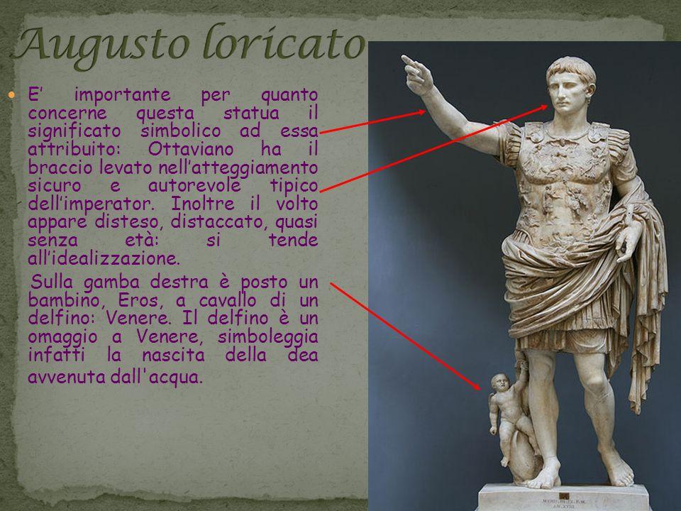 E importante per quanto concerne questa statua il significato simbolico ad essa attribuito: Ottaviano ha il braccio levato nellatteggiamento sicuro e