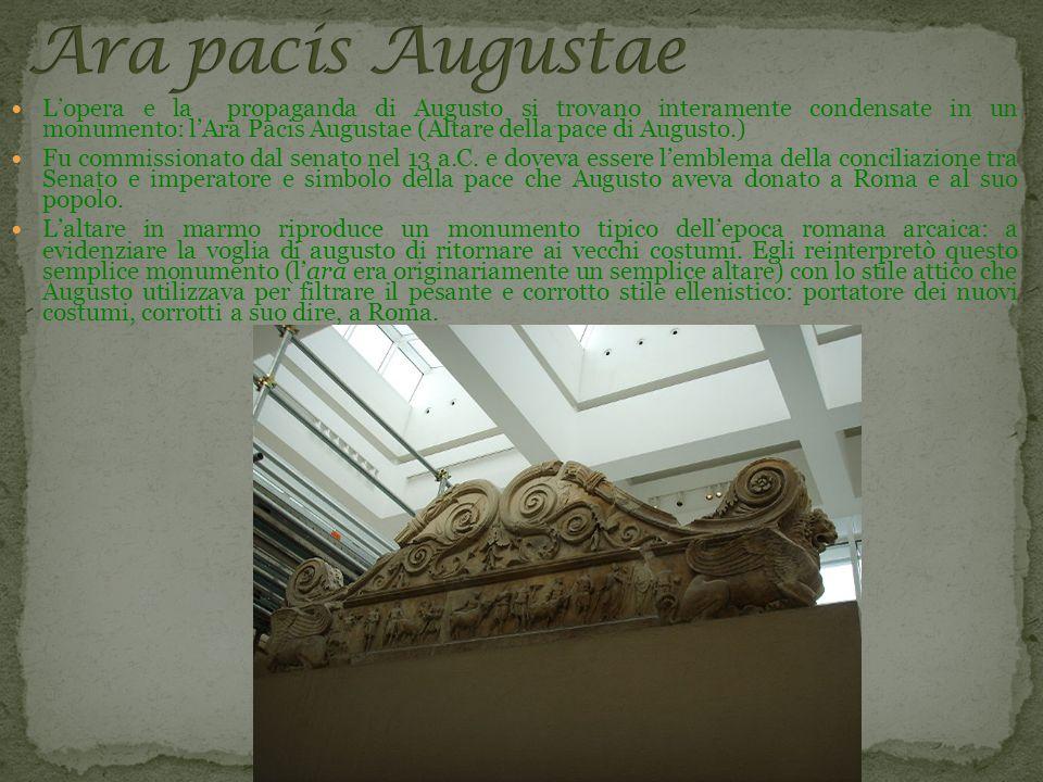 Lopera e la propaganda di Augusto si trovano interamente condensate in un monumento: lAra Pacis Augustae (Altare della pace di Augusto.) Fu commission