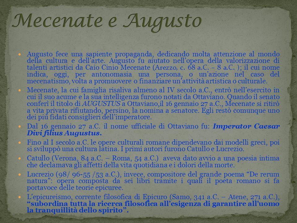 Augusto fece una sapiente propaganda, dedicando molta attenzione al mondo della cultura e dellarte. Augusto fu aiutato nellopera della valorizzazione