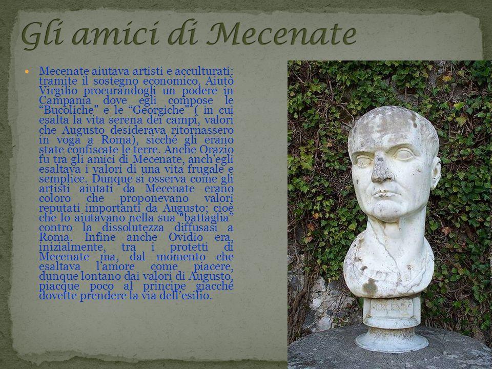 Mecenate aiutava artisti e acculturati: tramite il sostegno economico. Aiutò Virgilio procurandogli un podere in Campania dove egli compose le Bucolic