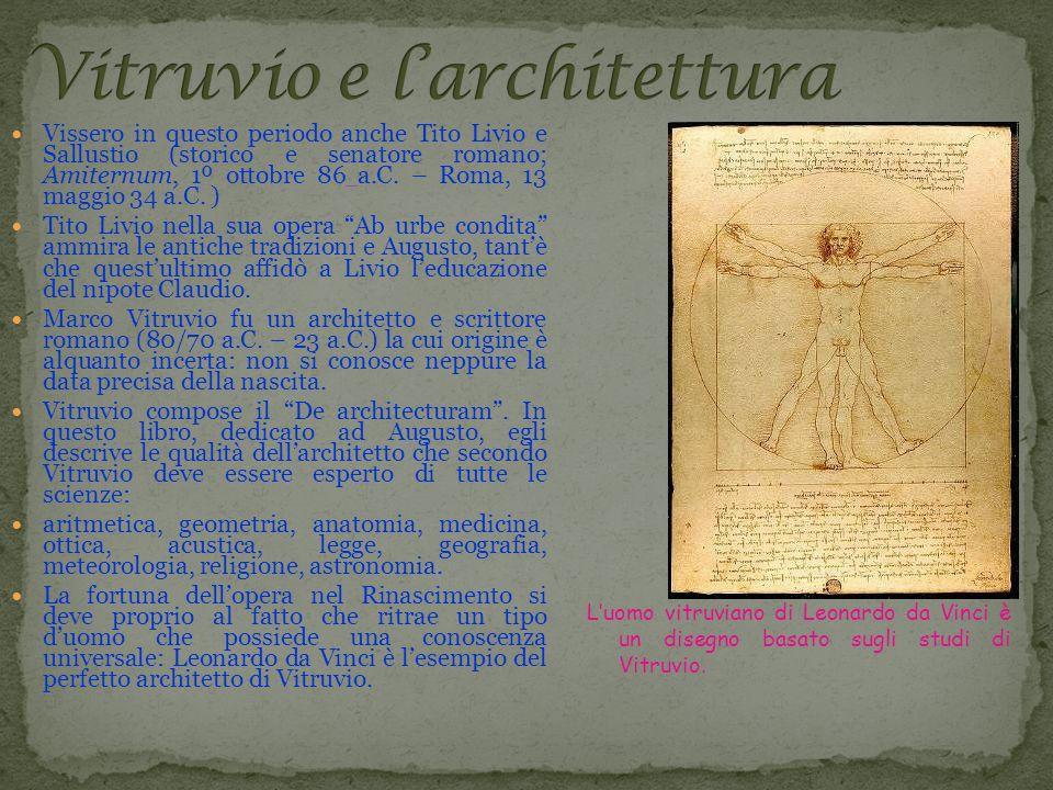 Vissero in questo periodo anche Tito Livio e Sallustio (storico e senatore romano; Amiternum, 1º ottobre 86 a.C. – Roma, 13 maggio 34 a.C. ) Tito Livi