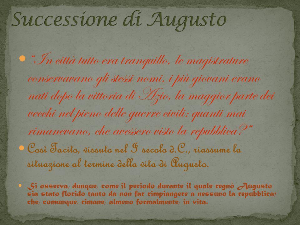 Augusto si pose il problema della sua successione prima di morire e pensò di risolverlo facendo leva sul valore che a Roma si dava alla famiglia: integrando nella propria i candidati a cui pensava di passare il potere.
