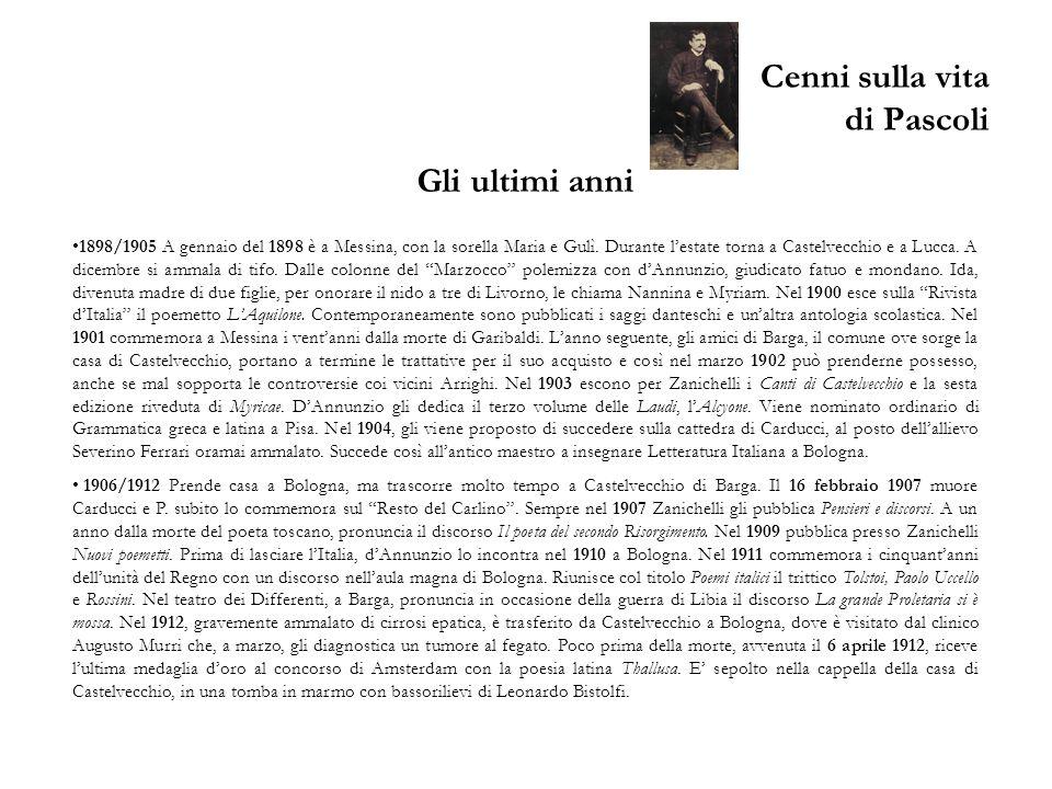 Cenni sulla vita di Pascoli Gli ultimi anni 1898/1905 A gennaio del 1898 è a Messina, con la sorella Maria e Gulì. Durante lestate torna a Castelvecch