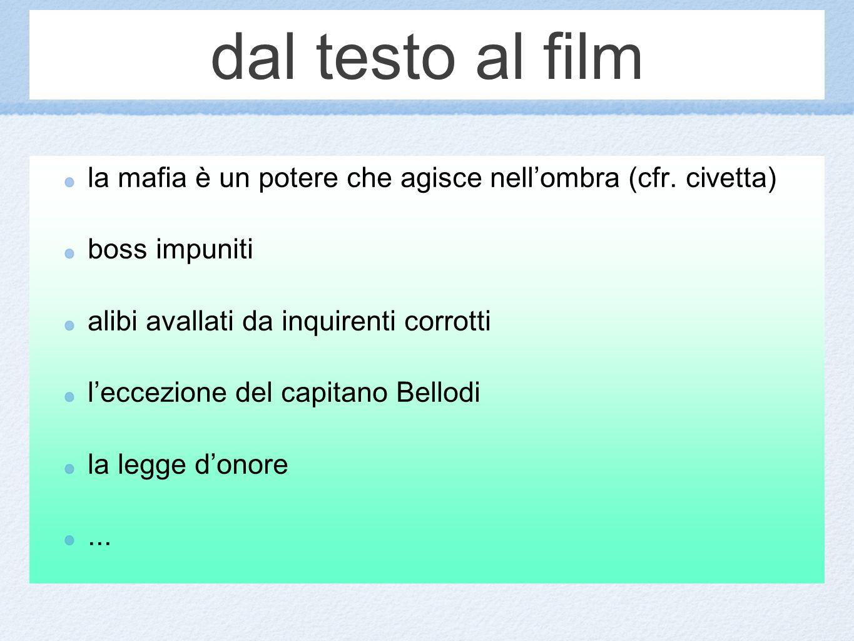 dal testo al film la mafia è un potere che agisce nellombra (cfr. civetta) boss impuniti alibi avallati da inquirenti corrotti leccezione del capitano