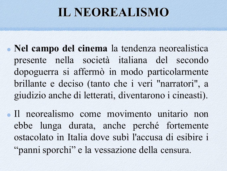 IL NEOREALISMO Nel campo del cinema la tendenza neorealistica presente nella società italiana del secondo dopoguerra si affermò in modo particolarment