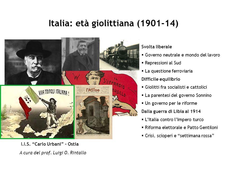 Italia: età giolittiana (1901-14) I.I.S. Carlo Urbani – Ostia A cura del prof. Luigi O. Rintallo Svolta liberale Governo neutrale e mondo del lavoro R