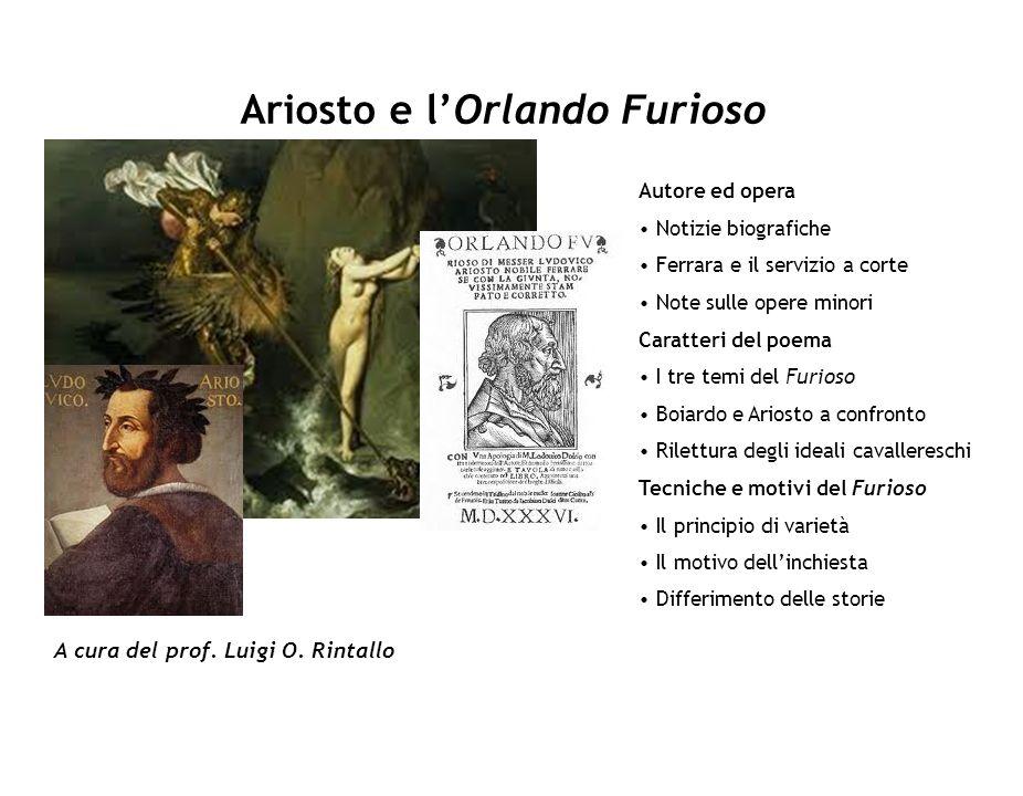 Ariosto e lOrlando Furioso A cura del prof. Luigi O. Rintallo Autore ed opera Notizie biografiche Ferrara e il servizio a corte Note sulle opere minor