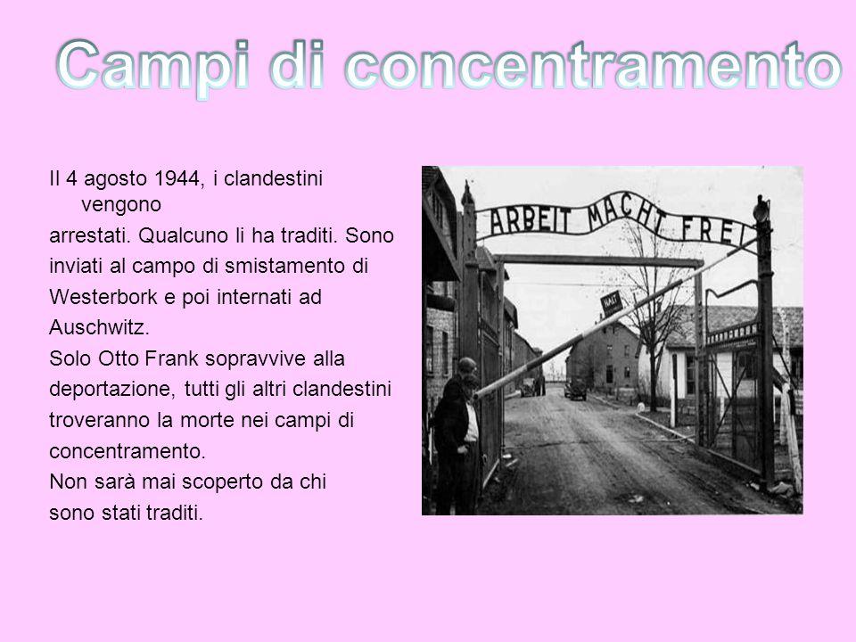 Il 4 agosto 1944, i clandestini vengono arrestati. Qualcuno li ha traditi. Sono inviati al campo di smistamento di Westerbork e poi internati ad Ausch