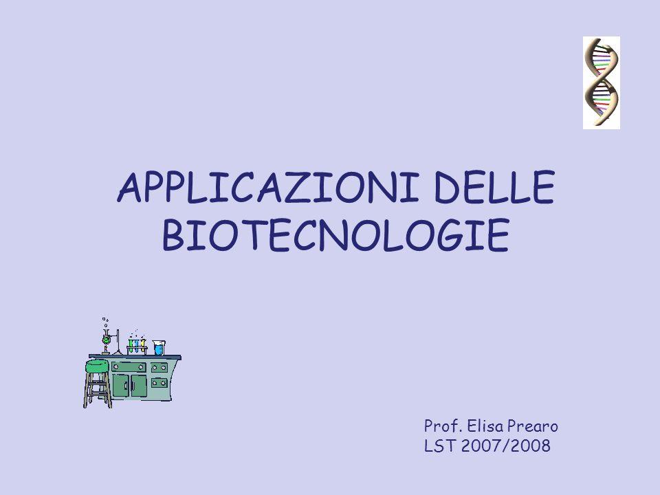 APPLICAZIONI DELLE BIOTECNOLOGIE Prof. Elisa Prearo LST 2007/2008