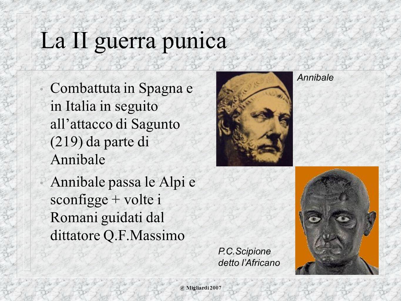 @ Migliardi 2007 La II guerra punica Combattuta in Spagna e in Italia in seguito allattacco di Sagunto (219) da parte di Annibale Annibale passa le Al