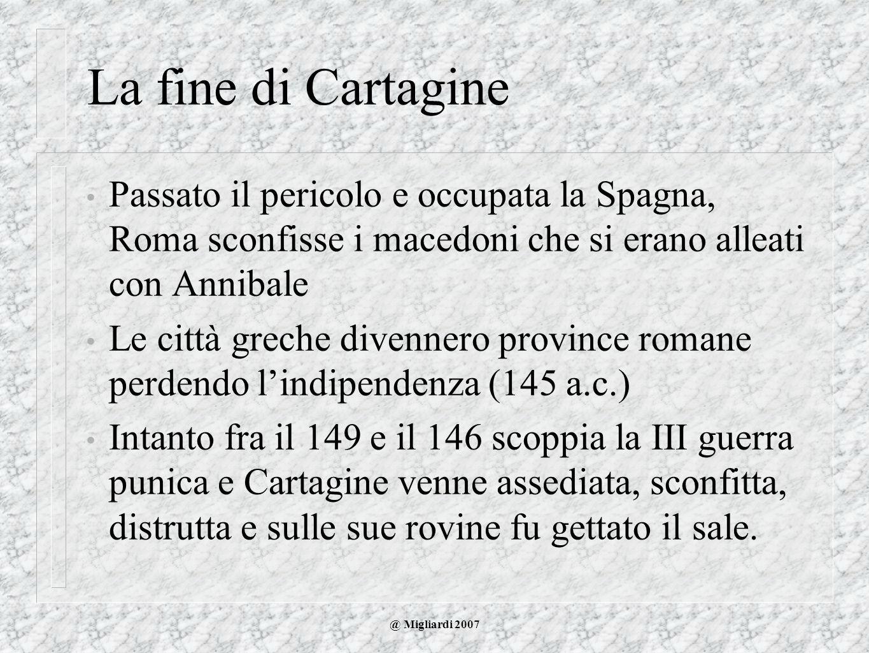 @ Migliardi 2007 La fine di Cartagine Passato il pericolo e occupata la Spagna, Roma sconfisse i macedoni che si erano alleati con Annibale Le città g