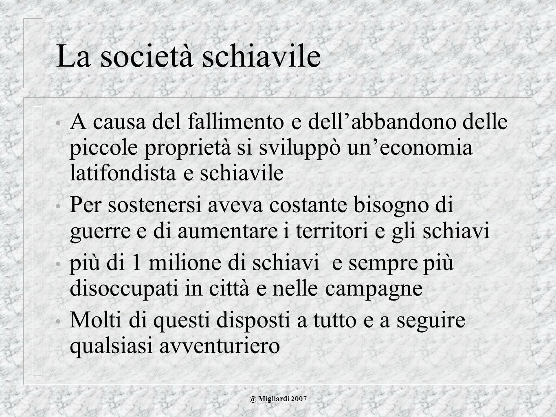 @ Migliardi 2007 La società schiavile A causa del fallimento e dellabbandono delle piccole proprietà si sviluppò uneconomia latifondista e schiavile P
