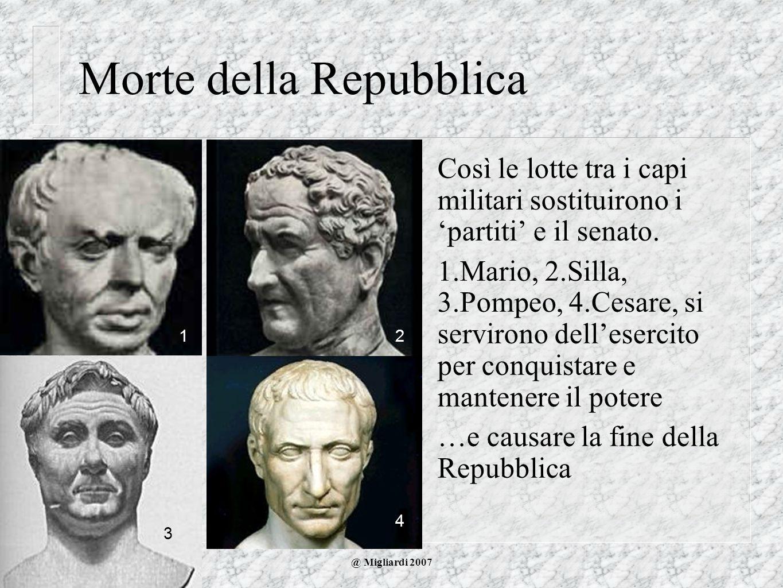 @ Migliardi 2007 Morte della Repubblica Così le lotte tra i capi militari sostituirono i partiti e il senato. 1.Mario, 2.Silla, 3.Pompeo, 4.Cesare, si