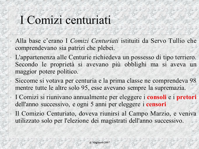 I Comizi centuriati Alla base cerano I Comizi Centuriati istituiti da Servo Tullio che comprendevano sia patrizi che plebei. L'appartenenza alle Centu