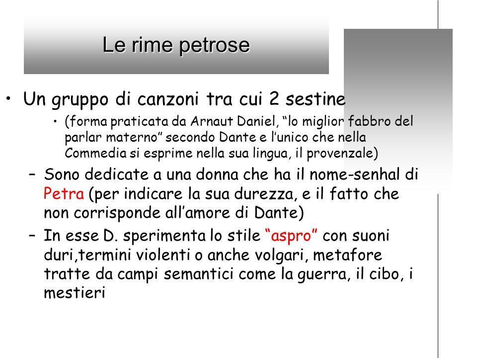 Le rime petrose Un gruppo di canzoni tra cui 2 sestine (forma praticata da Arnaut Daniel, lo miglior fabbro del parlar materno secondo Dante e lunico