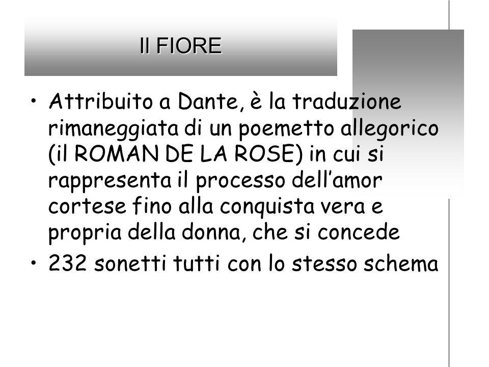 Il FIORE Attribuito a Dante, è la traduzione rimaneggiata di un poemetto allegorico (il ROMAN DE LA ROSE) in cui si rappresenta il processo dellamor c