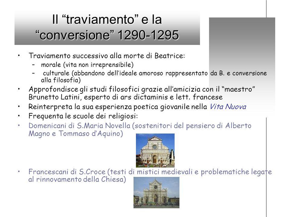 Il traviamento e la conversione 1290-1295 Traviamento successivo alla morte di Beatrice: –morale (vita non irreprensibile) – culturale (abbandono dell