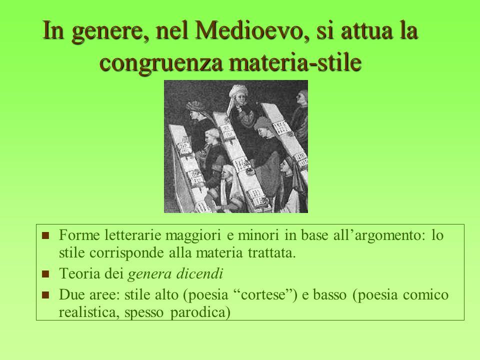 In genere, nel Medioevo, si attua la congruenza materia-stile Forme letterarie maggiori e minori in base allargomento: lo stile corrisponde alla mater
