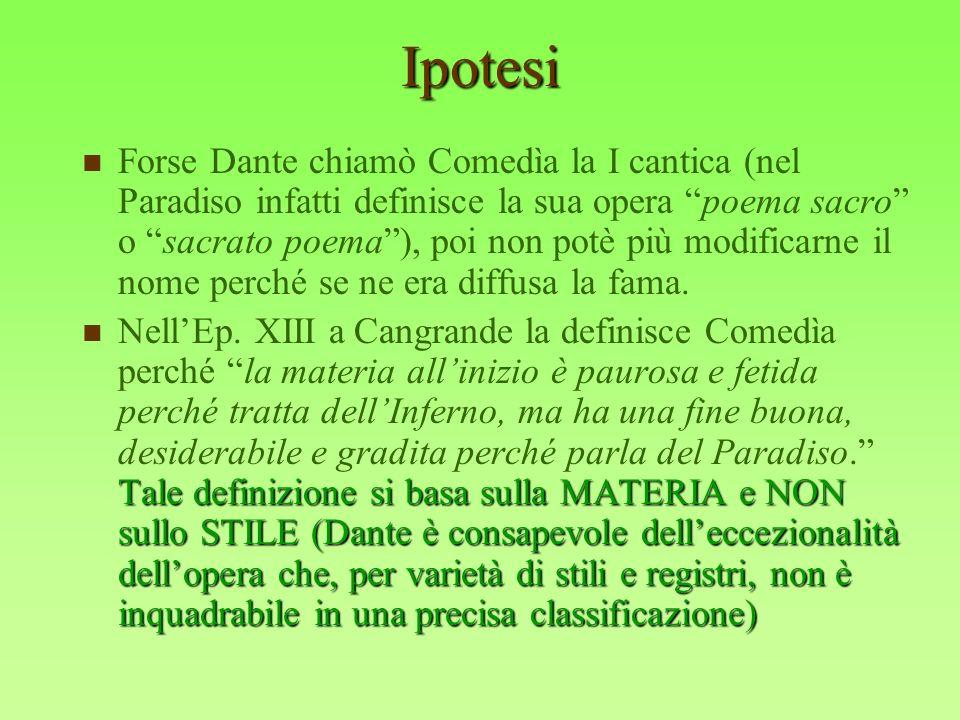Ipotesi Forse Dante chiamò Comedìa la I cantica (nel Paradiso infatti definisce la sua opera poema sacro o sacrato poema), poi non potè più modificarn