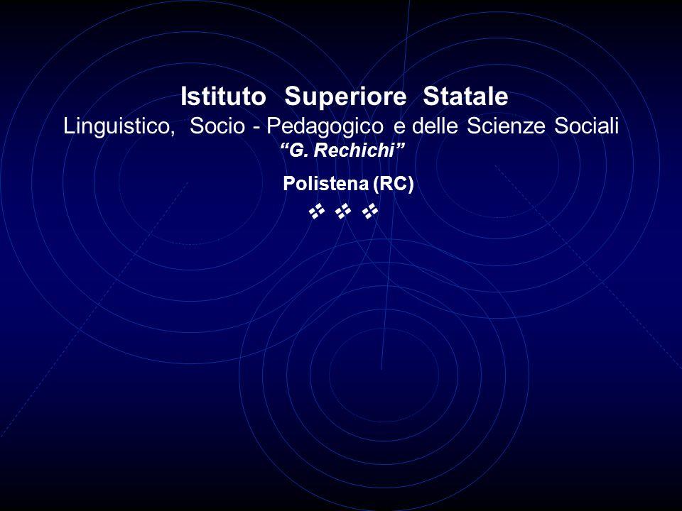 Istituto Superiore Statale Linguistico, Socio - Pedagogico e delle Scienze Sociali G. Rechichi Polistena (RC)