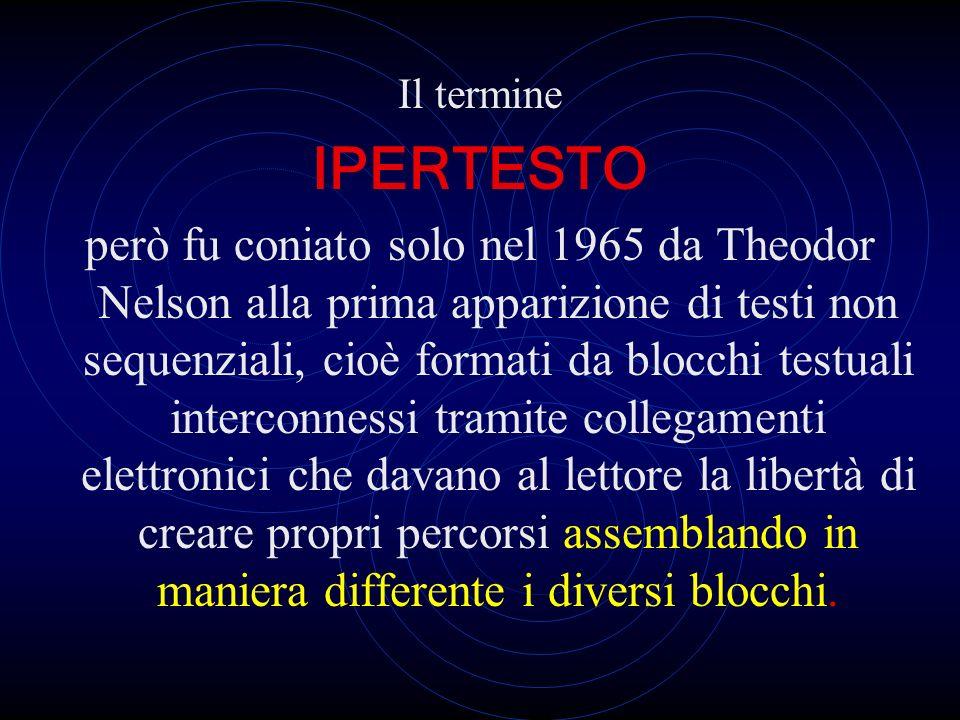 Il termine IPERTESTO però fu coniato solo nel 1965 da Theodor Nelson alla prima apparizione di testi non sequenziali, cioè formati da blocchi testuali