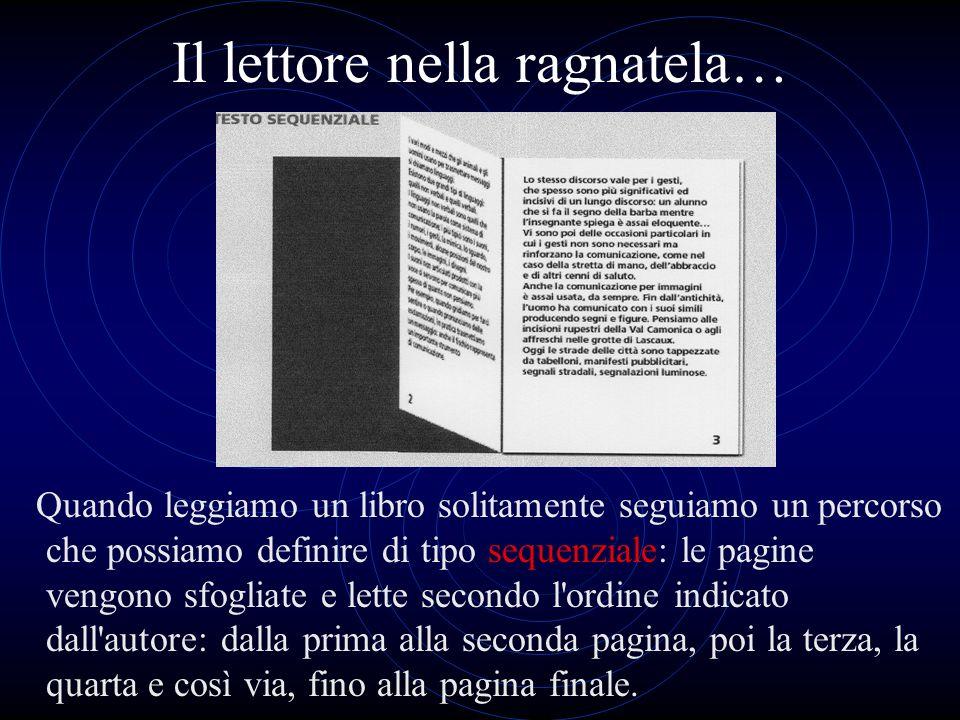 Il lettore nella ragnatela… Quando leggiamo un libro solitamente seguiamo un percorso che possiamo definire di tipo sequenziale: le pagine vengono sfo