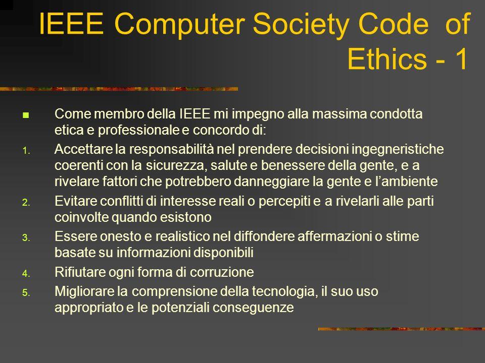 IEEE Computer Society Code of Ethics - 1 Come membro della IEEE mi impegno alla massima condotta etica e professionale e concordo di: 1.