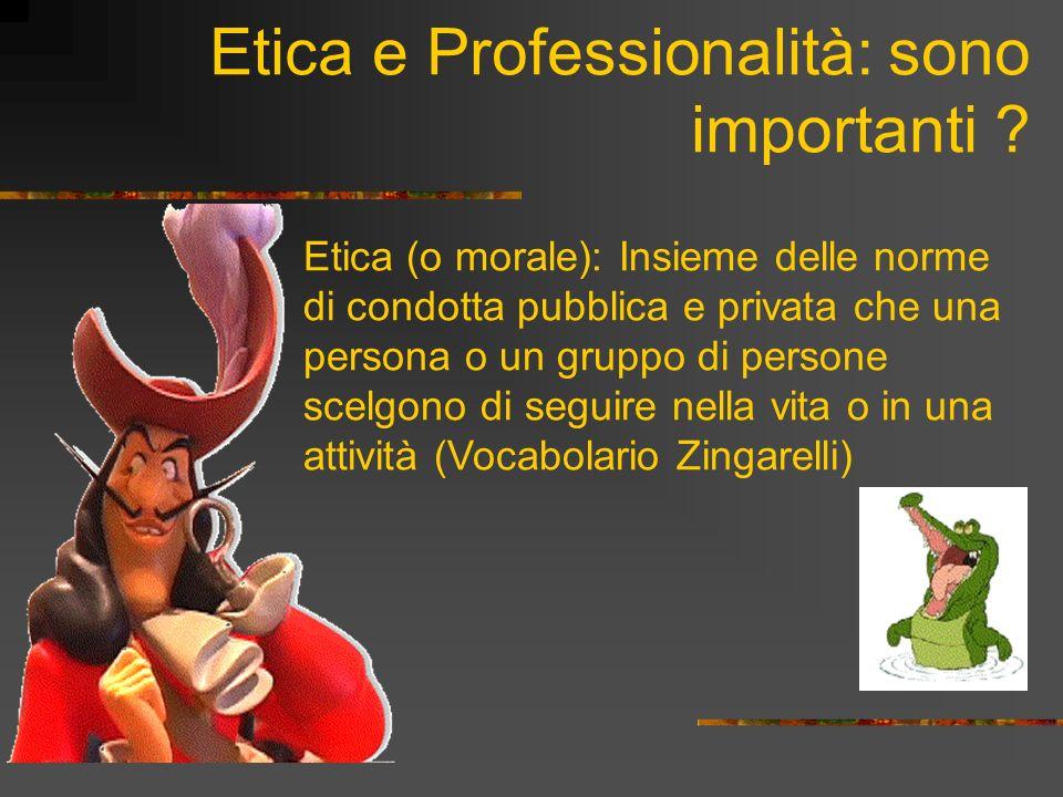 Etica e Professionalità: sono importanti .