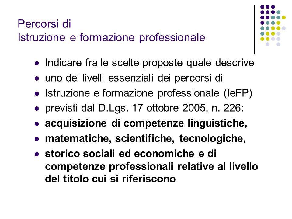 Percorsi di Istruzione e formazione professionale Indicare fra le scelte proposte quale descrive uno dei livelli essenziali dei percorsi di Istruzione e formazione professionale (IeFP) previsti dal D.Lgs.
