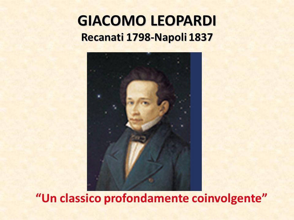GIACOMO LEOPARDI Recanati 1798-Napoli 1837 Un classico profondamente coinvolgente