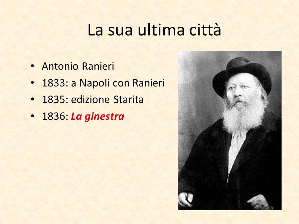 La sua ultima città Antonio Ranieri 1833: a Napoli con Ranieri 1835: edizione Starita 1836: La ginestra