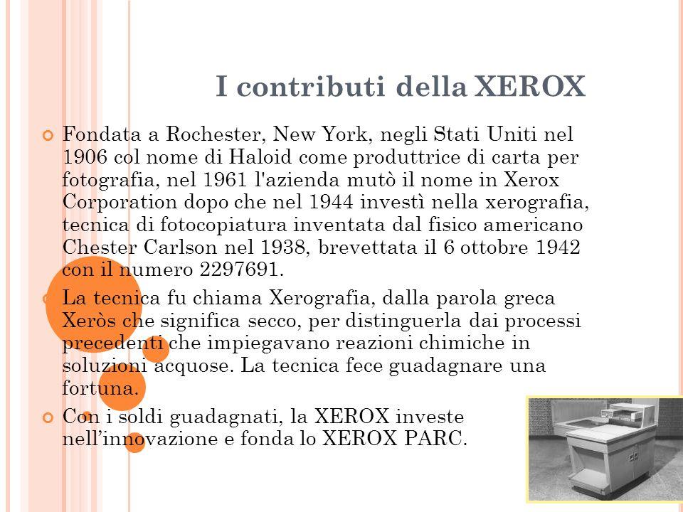 I contributi della XEROX Fondata a Rochester, New York, negli Stati Uniti nel 1906 col nome di Haloid come produttrice di carta per fotografia, nel 19
