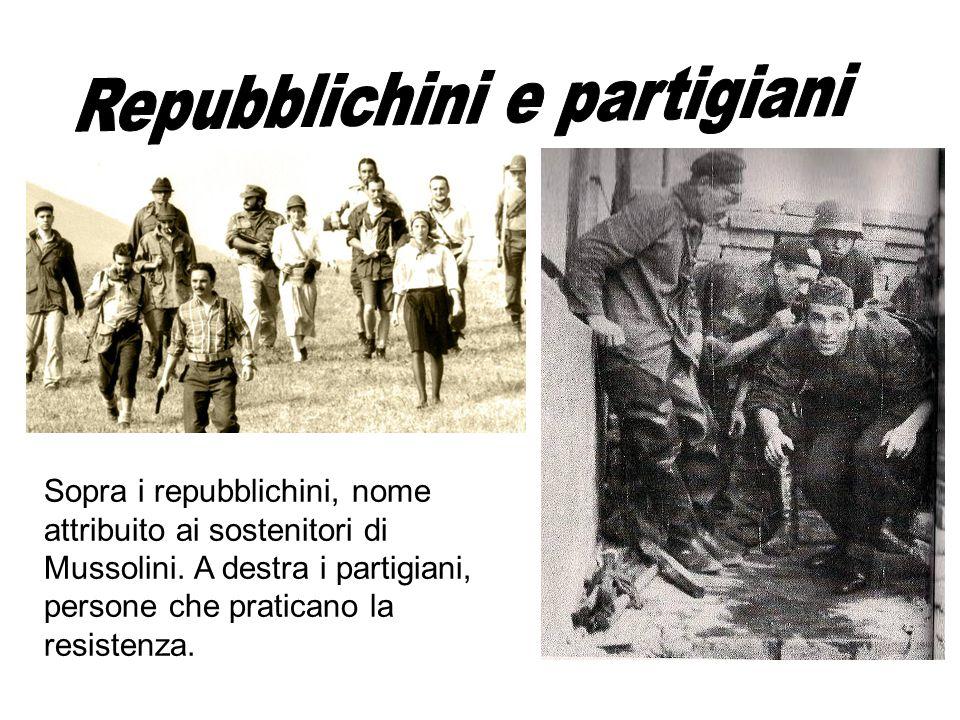 Sopra i repubblichini, nome attribuito ai sostenitori di Mussolini. A destra i partigiani, persone che praticano la resistenza.