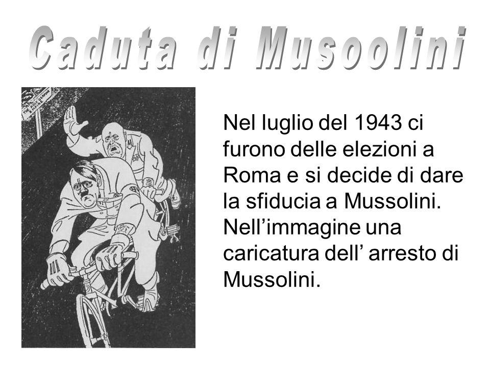 Nel luglio del 1943 ci furono delle elezioni a Roma e si decide di dare la sfiducia a Mussolini. Nellimmagine una caricatura dell arresto di Mussolini