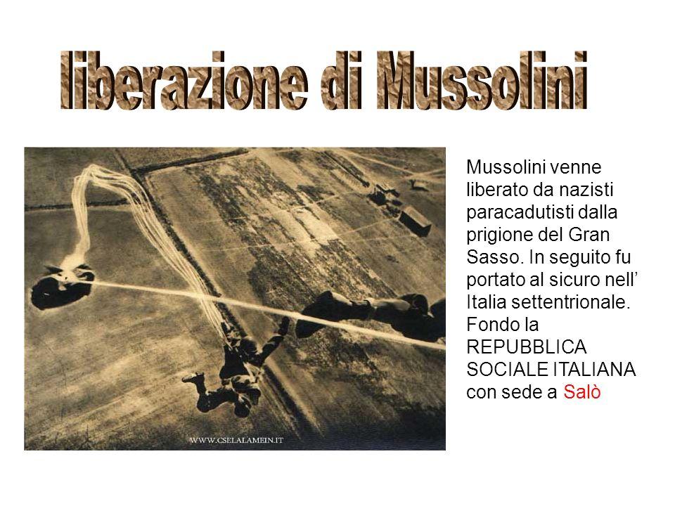 Mussolini venne liberato da nazisti paracadutisti dalla prigione del Gran Sasso. In seguito fu portato al sicuro nell Italia settentrionale. Fondo la