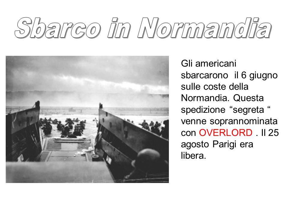 Gli americani sbarcarono il 6 giugno sulle coste della Normandia. Questa spedizione segreta venne soprannominata con OVERLORD. Il 25 agosto Parigi era