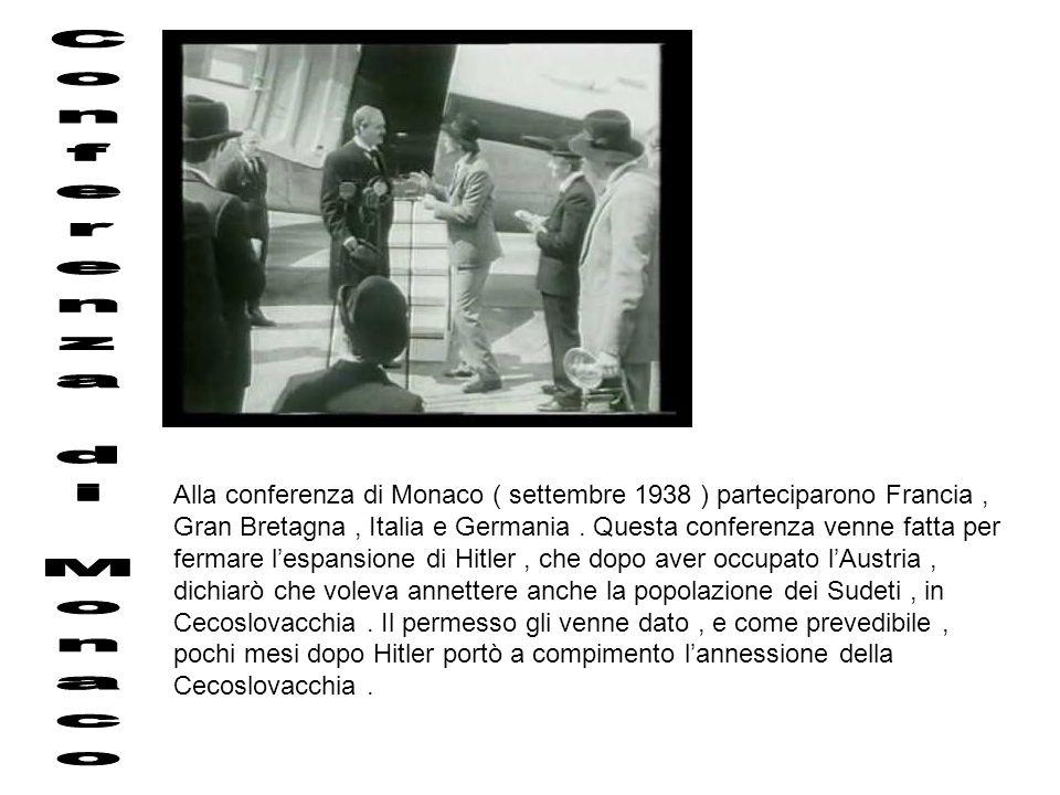 Alla conferenza di Monaco ( settembre 1938 ) parteciparono Francia, Gran Bretagna, Italia e Germania. Questa conferenza venne fatta per fermare lespan